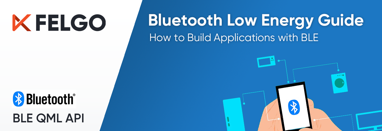 The Smart Bluetooth LE Guide: Add BLE to Your App with Qt and Felgo
