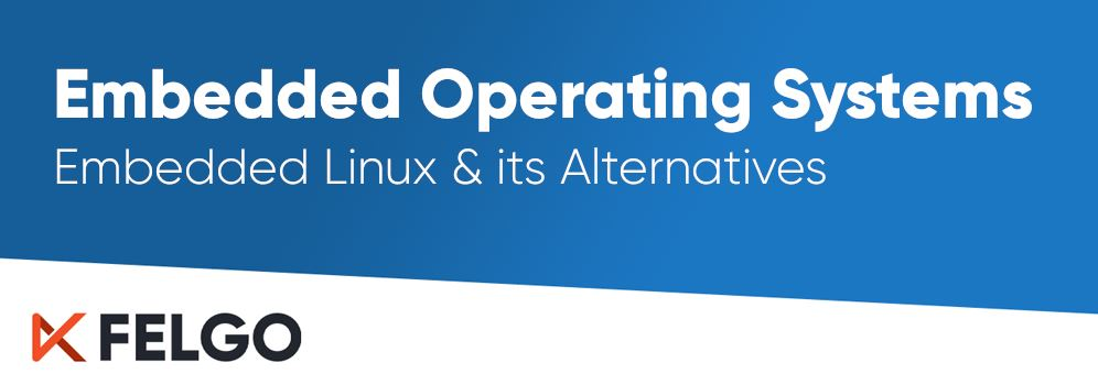 Embedded Linux & Its Alternatives: Embedded Operating Systems